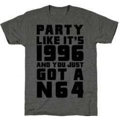 Party Like It's 1996 And You Just Got A N64 T-Shirt from LookHUMAN