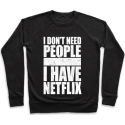 I Don't Need People I Have Netflix Pullover from LookHUMAN