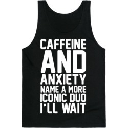 Caffeine and Anxiety Name A More Iconic Duo Tank Top from LookHUMAN