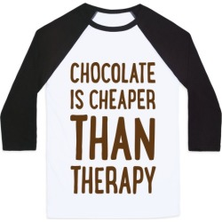 Chocolate Is Cheaper Than Therapy Baseball Tee from LookHUMAN