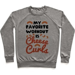 My Favorite Workout Is Cheese Curls Pullover from LookHUMAN