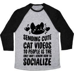 Sending Cute Cat Videos To People Is The only Way I Know How To Socialize Baseball Tee from LookHUMAN