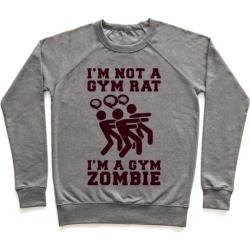 I'm Not a Gym Rat I'm a Gym Zombie Pullover from LookHUMAN