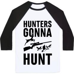 Hunters Gonna Hunt Baseball Tee from LookHUMAN