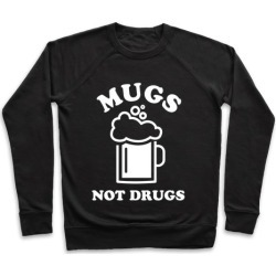 Mugs Not Drugs Pullover from LookHUMAN