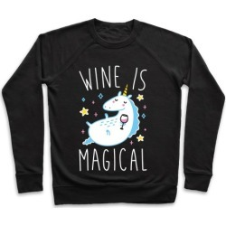 Wine Is Magical Pullover from LookHUMAN