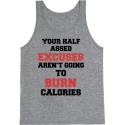 Your Half Assed Excuses Aren't Going To Burn Calories Tank Top from LookHUMAN