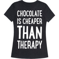 Chocolate Is Cheaper Than Therapy T-Shirt from LookHUMAN