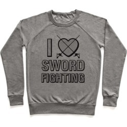 I Love Sword Fighting Pullover from LookHUMAN