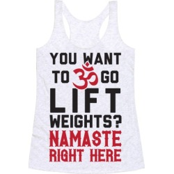 You Want To Go Lift Weights? Namaste Right Here Racerback Tank from LookHUMAN