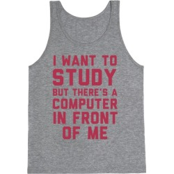 I Want To Study But There's A Computer In Front Of Me Tank Top from LookHUMAN