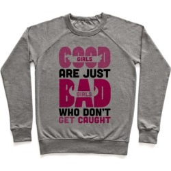 Good Girls Are Just Bad Girls Pullover from LookHUMAN