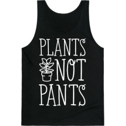 Plants Not Pants Tank Top from LookHUMAN