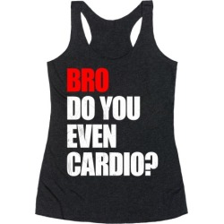 Bro Do You Even Cardio Racerback Tank from LookHUMAN
