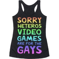Sorry Heteros Video Games Are For The Gays Racerback Tank from LookHUMAN