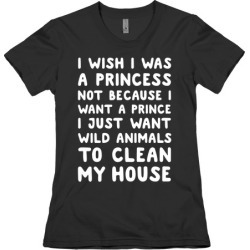 I Wish I Was A Princess T-Shirt from LookHUMAN