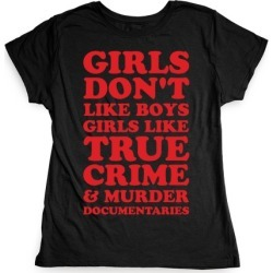 Girls Like True Crime T-Shirt from LookHUMAN
