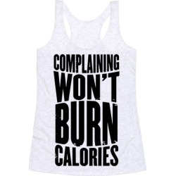 Complaining Won't Burn Calories Racerback Tank from LookHUMAN