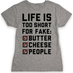 Life is Too Short for Fake Butter Cheese People T-Shirt from LookHUMAN