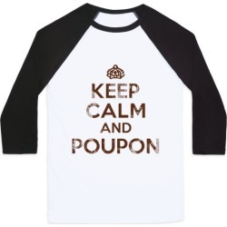 Keep Calm And Poupon Baseball Tee from LookHUMAN