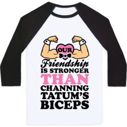 Our Friendship Is Stronger Than Channing Tatum's Biceps Baseball Tee from LookHUMAN