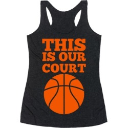 This Is Our Court (Basketball) Racerback Tank from LookHUMAN