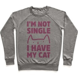 I'm Not Single I Have My Cat Pullover from LookHUMAN