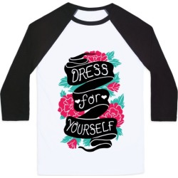Dress For Yourself Baseball Tee from LookHUMAN