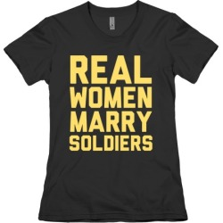 Real Women Marry Soldiers T-Shirt from LookHUMAN
