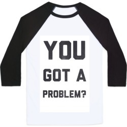 You Got a Problem? Baseball Tee from LookHUMAN