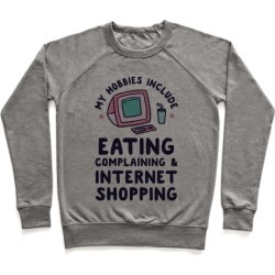 My Hobbies Include Eating, Complaining & Internet Shopping Pullover from LookHUMAN