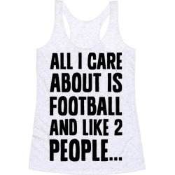 All I Care About is Football and Like Two People Racerback Tank from LookHUMAN