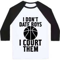 I Don't Date Boys, I Court Them (Basketball) Baseball Tee from LookHUMAN