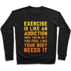 Exercise is Like an Addiction Pullover from LookHUMAN