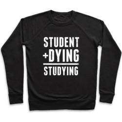 Student + Dying = Studying Pullover from LookHUMAN
