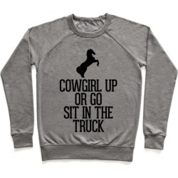 Cowgirl Up or Go Sit in the Truck Pullover from LookHUMAN