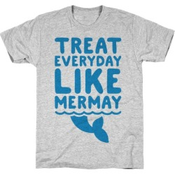 Treat Everyday Like Mermay T-Shirt from LookHUMAN found on Bargain Bro Philippines from LookHUMAN for $21.99