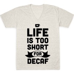 Life is too Short for Decaf. V-Neck T-Shirt from LookHUMAN