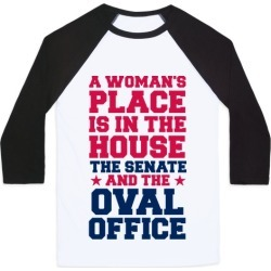 A Woman's Place Is In The House (Senate & Oval Office) Baseball Tee from LookHUMAN found on Bargain Bro Philippines from LookHUMAN for $29.99