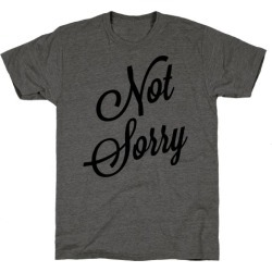 Not Sorry T-Shirt from LookHUMAN
