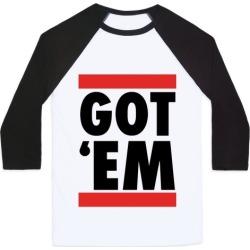 Got 'Em (DMC Parody) Baseball Tee from LookHUMAN