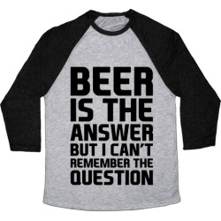 Beer Is The Answer Baseball Tee from LookHUMAN