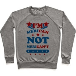 I'm Merican NOT Merican't Pullover from LookHUMAN