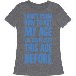 I Don't Know How To Act My Age T-Shirt from LookHUMAN