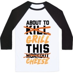 About To Kill This Workout (Grill This Cheese) Baseball Tee from LookHUMAN