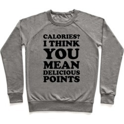 Calories? I Think You Mean Delicious Points Pullover from LookHUMAN