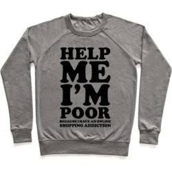Help Me I'm Poor Because I Have an Online Shopping Addiction Pullover from LookHUMAN
