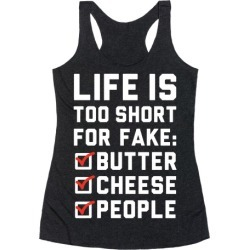 Life is Too Short for Fake Butter Cheese People Racerback Tank from LookHUMAN