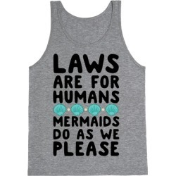 Laws Are For Humans Mermaids Do As We Please Tank Top from LookHUMAN