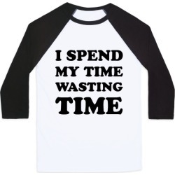 I Spend Time Wasting Time Baseball Tee from LookHUMAN